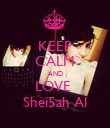 KEEP CALM AND LOVE  Shei5ah Al - Personalised Poster large