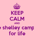 KEEP CALM AND love shelley campbell for life - Personalised Poster large