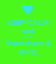 KEEP CALM and LOVE Shemshem & Brittz - Personalised Poster large