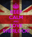 KEEP CALM AND LOVE SHERLOCK! - Personalised Poster large