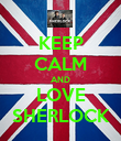 KEEP CALM AND LOVE SHERLOCK - Personalised Poster large