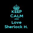 KEEP CALM AND Love Sherlock H.  - Personalised Poster large