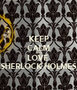 KEEP CALM AND LOVE  SHERLOCK HOLMES - Personalised Poster large