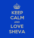 KEEP CALM AND LOVE SHEVA - Personalised Poster large