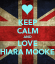 KEEP CALM AND LOVE SHIARA MOOKER - Personalised Poster large