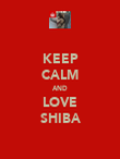 KEEP CALM AND LOVE SHIBA - Personalised Poster large