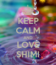 KEEP CALM AND LOVE SHIMI - Personalised Poster large
