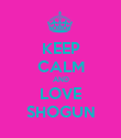 KEEP CALM AND LOVE SHOGUN - Personalised Poster large