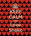 KEEP CALM AND Love Shoko - Personalised Poster small
