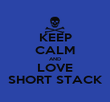 KEEP CALM AND LOVE SHORT STACK - Personalised Poster large