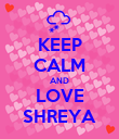 KEEP CALM AND LOVE SHREYA - Personalised Poster large