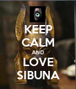 KEEP CALM AND LOVE SIBUNA - Personalised Poster large