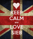 KEEP CALM and LOVE SIEB - Personalised Poster large