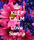 KEEP CALM AND Love Sienna - Personalised Poster large