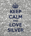 KEEP CALM AND LOVE SILVER - Personalised Poster large
