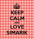 KEEP CALM AND LOVE SIMARIK - Personalised Poster large