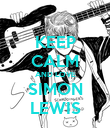KEEP CALM AND LOVE SIMON LEWIS - Personalised Poster large