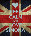 KEEP CALM AND LOVE SIMONA - Personalised Poster large