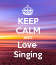 KEEP CALM AND Love  Singing - Personalised Poster large