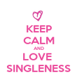 KEEP CALM AND LOVE  SINGLENESS - Personalised Poster large