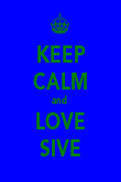 KEEP CALM and  LOVE SIVE - Personalised Poster large