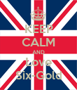 KEEP CALM AND Love Six-Gold - Personalised Poster large