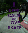 KEEP CALM AND LOVE  SKATE - Personalised Poster large