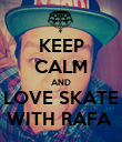 KEEP CALM AND LOVE SKATE WITH RAFA  - Personalised Poster large