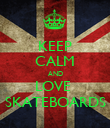 KEEP CALM AND LOVE  SKATEBOARDS - Personalised Poster large