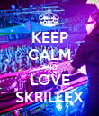 KEEP CALM AND LOVE SKRILLEX - Personalised Poster large