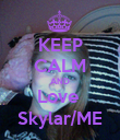 KEEP CALM AND Love  Skylar/ME - Personalised Poster large
