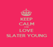 KEEP CALM AND LOVE SLATER YOUNG - Personalised Poster large