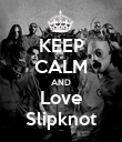 KEEP CALM AND Love Slipknot - Personalised Poster large