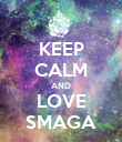KEEP CALM AND LOVE SMAGA - Personalised Poster large