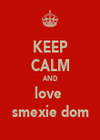 KEEP CALM AND love  smexie dom - Personalised Poster large