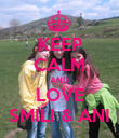 KEEP CALM AND LOVE SMILI & ANI - Personalised Poster large