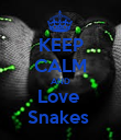 KEEP CALM AND Love  Snakes  - Personalised Poster large