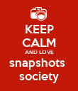 KEEP CALM AND LOVE snapshots  society - Personalised Poster large