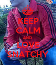 KEEP CALM AND  LOVE SNATCHY - Personalised Poster large