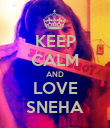KEEP CALM AND LOVE SNEHA - Personalised Poster large