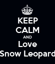 KEEP CALM AND Love Snow Leopard - Personalised Poster large