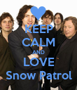 KEEP CALM AND LOVE Snow Patrol - Personalised Poster large
