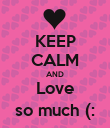 KEEP CALM AND Love so much (: - Personalised Poster large