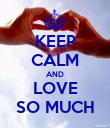KEEP CALM AND LOVE SO MUCH - Personalised Poster small