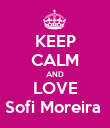 KEEP CALM AND LOVE Sofi Moreira  - Personalised Poster large