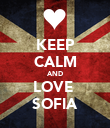 KEEP CALM AND LOVE  SOFIA - Personalised Poster large