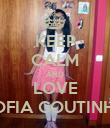 KEEP CALM AND LOVE SOFIA COUTINHO - Personalised Poster large