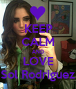 KEEP CALM AND LOVE Sol Rodriguez - Personalised Poster large