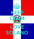 KEEP CALM AND LOVE SOLANO - Personalised Poster large