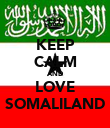 KEEP CALM AND LOVE SOMALILAND - Personalised Poster large
